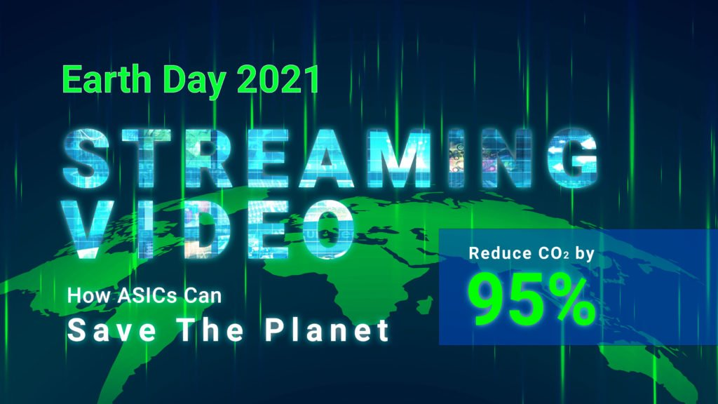Earth Day 2021: Streaming Video, How ASICs Can Save The Planet